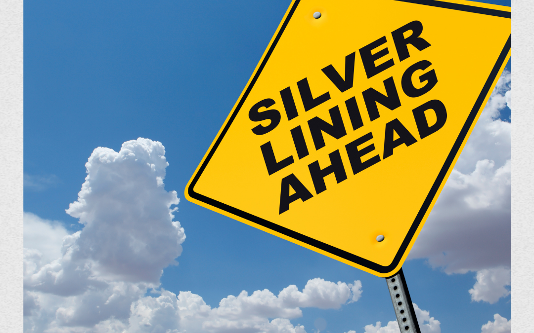 Looking for the silver lining? Here is something that can definitely help.